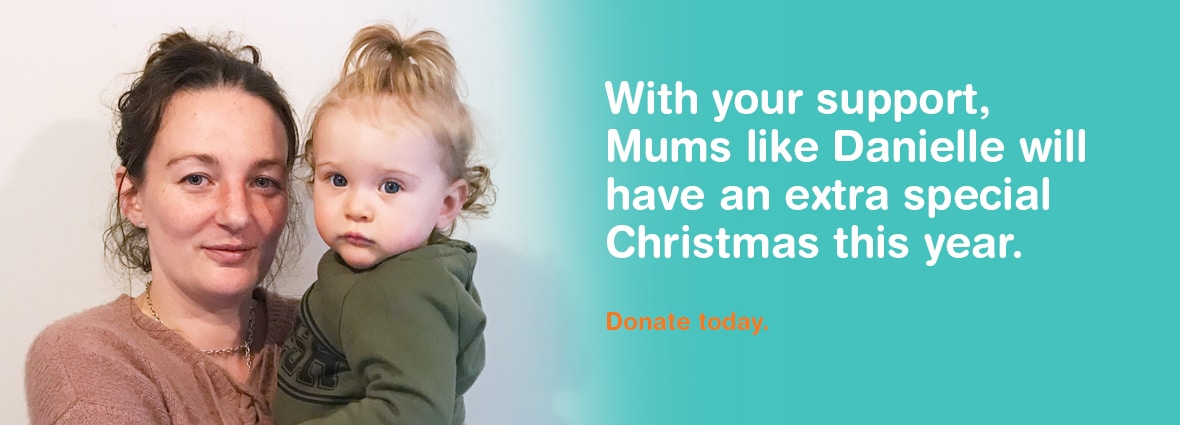 With your support Mums like Danielle will have an extra special Christmas this year. Donate today - Iosis