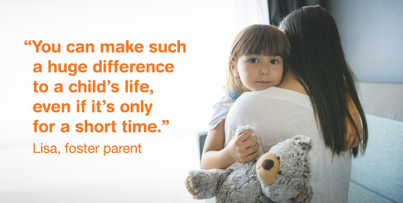 """""""You can make such a huge difference to a child's life - even if its only for a short time"""" - Lisa, foster parent"""